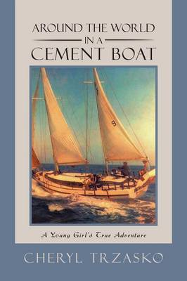 Around the World in a Cement Boat A Young Girl's True Adventure by Cheryl Trzasko