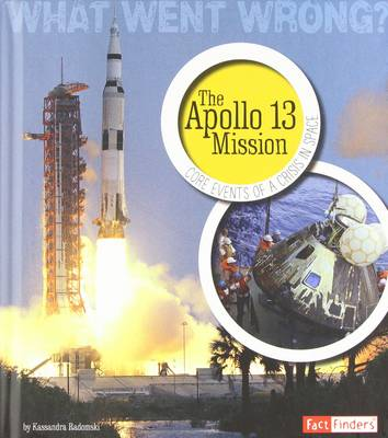 The Apollo 13 Mission Core Events of a Crisis in Space by Kassandra Radomski