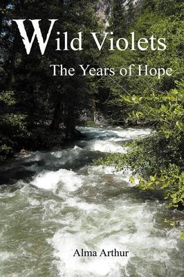 Wild Violets The Years of Hope by Alma Arthur