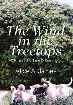 The Wind in the Treetops Stories by Tony & Sammy by Alice a James