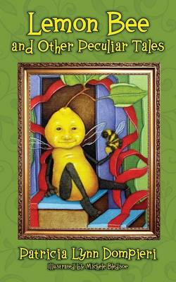 Lemon Bee and Other Peculiar Tales by Patricia Lynn Dompieri