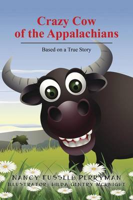 Crazy Cow of the Appalachians Based on a True Story by Nancy Fussell Perryman