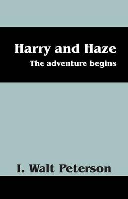 Harry and Haze The Adventure Begins by I Walt Peterson
