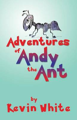 Adventures of Andy the Ant by Kevin (Australian National University, Canberra) White