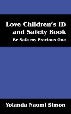 Love Children's Id and Safety Book Be Safe My Precious One by Yolanda Naomi Simon