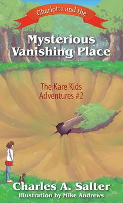 Charlotte and the Mysterious Vanishing Place The Kare Kids Adventures #2 by Charles A Salter