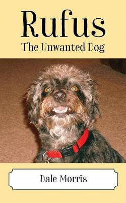 Rufus The Unwanted Dog by Dale Morris