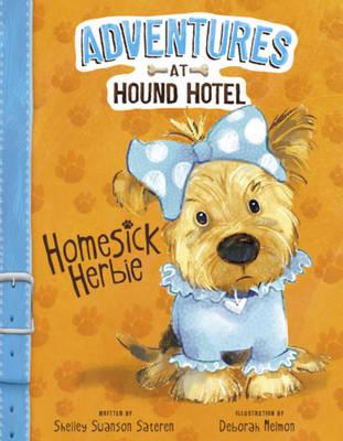 Adventures at Hound Hotel: Homesick Herbie by Shelley Sateren