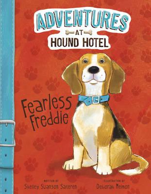 Adventures at Hound Hotel: Fearless Freddie by Shelley Sateren