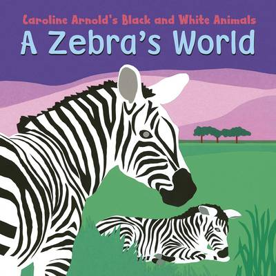 Zebra's World by Caroline Arnold