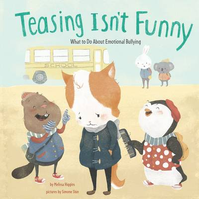 Teasing Isn't Funny Emotional Bullying by Melissa Higgins