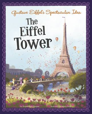 Gustave Eiffel's Spectacular Idea The Eiffel Tower by Sharon Katz Cooper