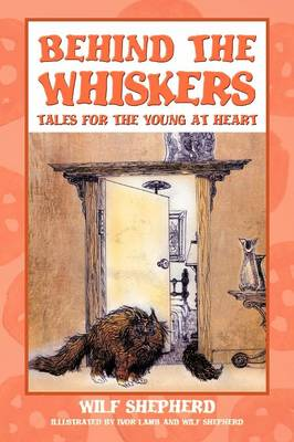 Behind the Whiskers Tales for the Young at Heart by Wilf Shepherd