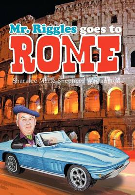 Mr. Riggles Goes to Rome by Sharalee Marie Shepherd Washington