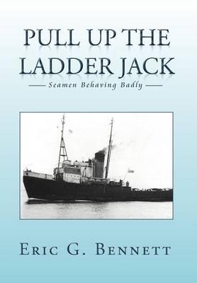 Pull Up the Ladder Jack Seamen Behaving Badly by Eric G Bennett
