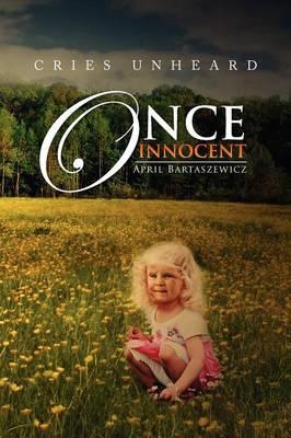 Once Innocent Cries Unheard by April Bartaszewicz
