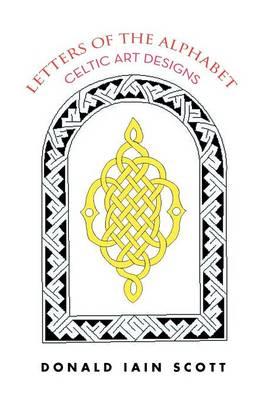 Letters of the Alphabet - Celtic Art Designs by Donald Iain Scott