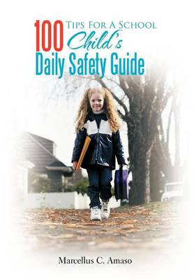 100 Tips for a School Child's Daily Safety Guide by Marcellus Chigbo Amaso