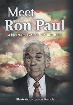 Meet Ron Paul A Biography by Mathew Blankenship by Mat Blankenship