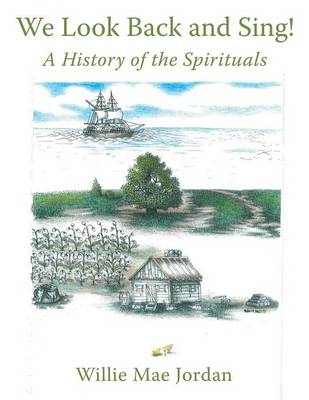 We Look Back and Sing! A History of the Spirituals by Willie Mae Jordan