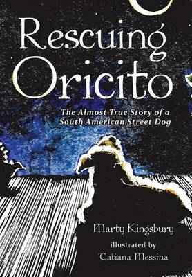 Rescuing Oricito The Almost True Story of a South American Street Dog by Marty Kingsbury