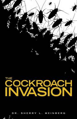 The Cockroach Invasion by Dr Sherry L Meinberg, Dr Sherry L Meinberg