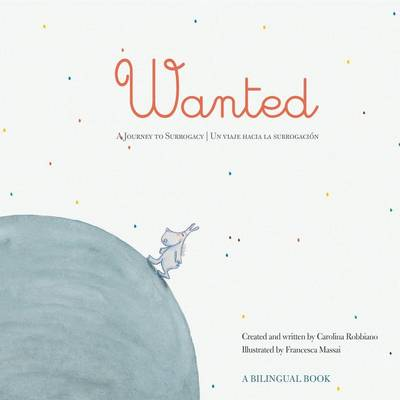 Wanted A Journey to Surrogacy / Un Viaje Hacia La Subrogacion by Carolina Robbiano