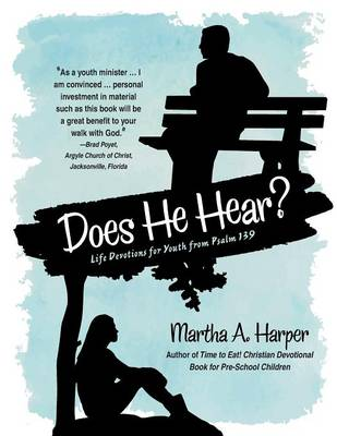 Does He Hear? Life Devotions for Youth from Psalm 139 by Martha a Harper