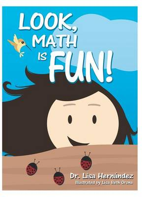 Look, Math Is Fun! by Dr Lisa Hernandez