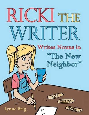 Ricki the Writer Writes Nouns in the New Neighbor by Lynne Brig