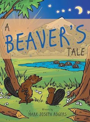 A Beaver's Tale by Mark Joseph Rogers