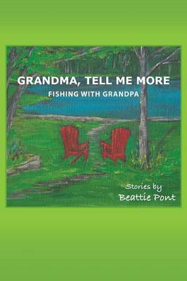 Grandma, Tell Me More Fishing with Grandpa by Beattie Pont