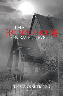 The Haunted House On Raven's Roost by Jim & Ann Sheridan