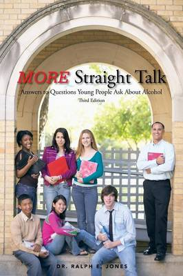 MORE Straight Talk Answers to Questions Young People Ask About Alcohol by Dr. Ralph E. Jones
