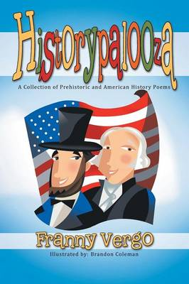 Historypalooza A Collection of Prehistoric and American History Poems by Franny Vergo