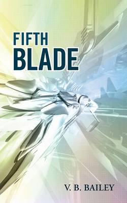 Fifth Blade by V. B. Bailey