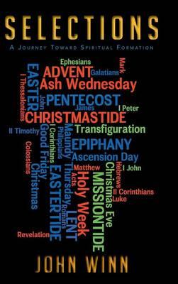 S E L E C T I O N S A Journey Toward Spiritual Formation by John Winn