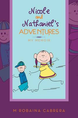 Nicole and Nathaniel's Adventures My Memoir by M Robaina Cabrera