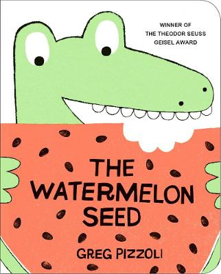 The Watermelon Seed by Greg Pizzoli