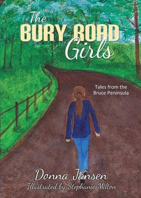 The Bury Road Girls Tales from the Bruce Peninsula by Donna Jansen, Stephanie Milton