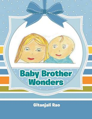 Baby Brother Wonders by Gitanjali Rao