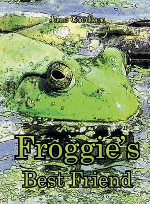 Froggie's Best Friend by Jane Goedken