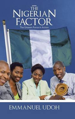 The Nigerian Factor The Unseen Force in Action by Emmanuel (Sullivan University, USA) Udoh