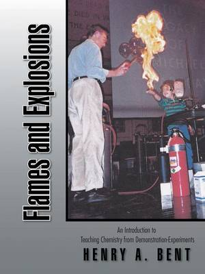 Flames and Explosions An Introduction to Teaching Chemistry from Demonstration-Experiments by Henry a Bent
