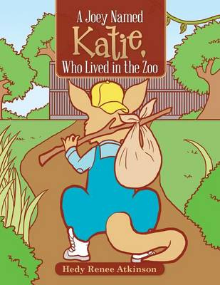 A Joey Named Katie, Who Lived in the Zoo by Hedy Renee Atkinson