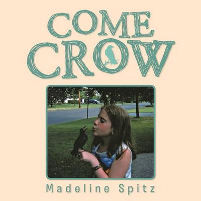 Come Crow by Madeline Spitz