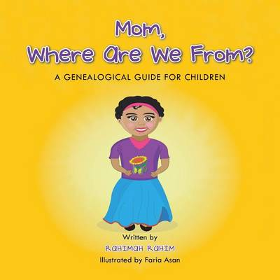 Mom, Where Are We From? A Genealogical Guide for Children by Rahimah Rahim