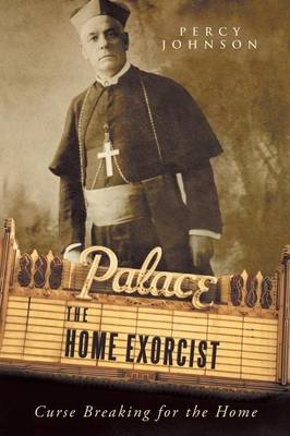 The Home Exorcist Curse Breaking for the Home by Percy Johnson