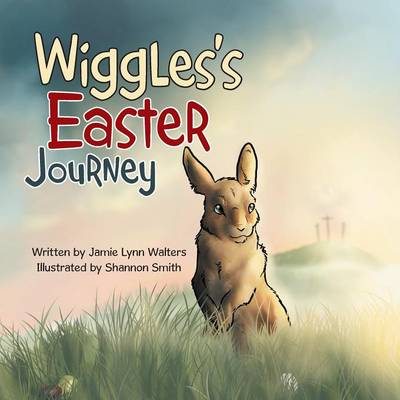 Wiggles's Easter Journey by Jamie Lynn Walters