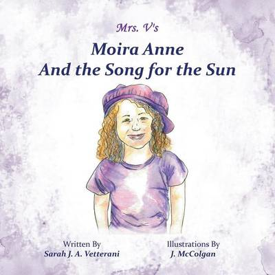 Moira Anne and the Song for the Sun by Sarah J a Vetterani